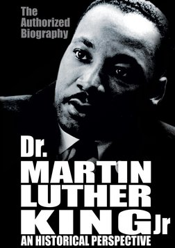 Dr. Martin Luther King, Jr: A Historical Perspective - An Authorized Biography of a Civil Rights Hero